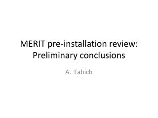 MERIT pre-installation review: Preliminary conclusions