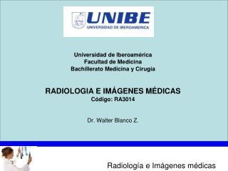 Universidad de Iberoamérica Facultad de Medicina Bachillerato Medicina y Cirugía