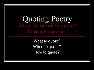 Quoting Poetry To quote or not to quote?  ( That  is  the question)