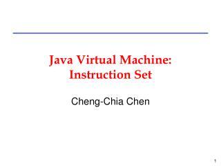 Java Virtual Machine:  Instruction Set