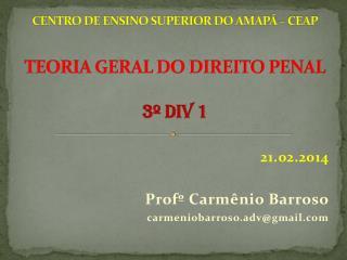 CENTRO DE ENSINO SUPERIOR DO AMAP� � CEAP TEORIA GERAL DO DIREITO PENAL 3� DIV 1