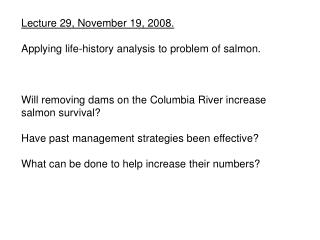 Lecture 29, November 19, 2008. Applying life-history analysis to problem of salmon.