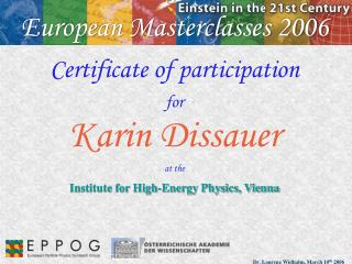 Certificate of participation  for Karin Dissauer at the Institute for High-Energy Physics, Vienna