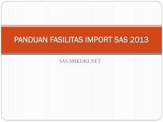 PANDUAN FASILITAS IMPORT SAS 2013