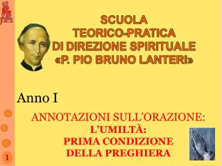 SCUOLA TEORICO-PRATICA DI  DIREZIONE SPIRITUALE � P . PIO BRUNO LANTERI�