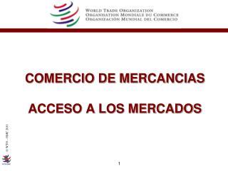 COMERCIO DE MERCANCIAS ACCESO A LOS MERCADOS