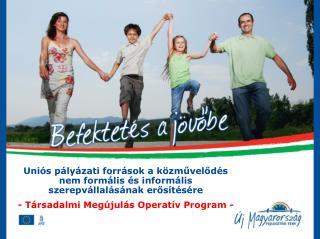 Uniós pályázati források a közművelődés nem formális és informális szerepvállalásának erősítésére