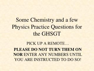 Some Chemistry and a few Physics Practice Questions for the GHSGT
