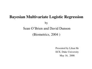 Bayesian Multivariate Logistic Regression by  Sean O Brien and David Dunson Biometrics, 2004