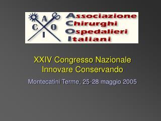 XXIV Congresso Nazionale  Innovare Conservando Montecatini Terme, 25-28 maggio 2005