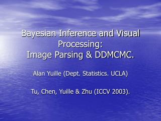 Bayesian Inference and Visual Processing: Image Parsing & DDMCMC.