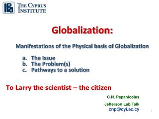 Globalization: Manifestations of the Physical basis of  Globalization The Issue The Problem(s)