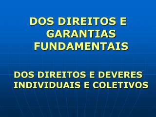 DOS DIREITOS E GARANTIAS FUNDAMENTAIS DOS DIREITOS E DEVERES INDIVIDUAIS E COLETIVOS