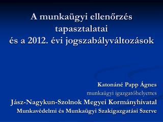 A munkaügyi ellenőrzés tapasztalatai és a 2012. évi jogszabályváltozások