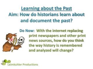 Learning about the Past Aim: How do historians learn about and document the past?