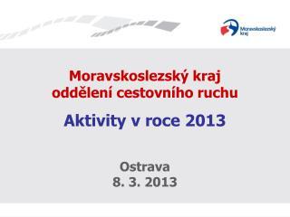 Moravskoslezský kraj oddělení cestovního ruchu Aktivity vroce2013 Ostrava  8. 3. 2013