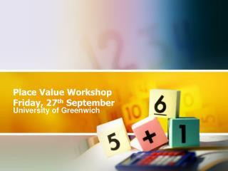 Place Value Workshop Friday, 27 th  September