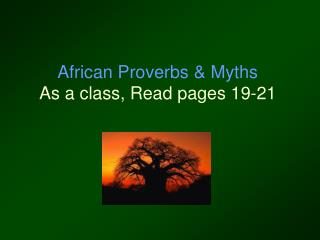 African Proverbs & Myths As a class, Read pages 19-21