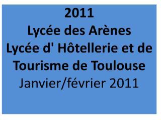 2011 Lycée des Arènes Lycée d' Hôtellerie et de Tourisme de Toulouse Janvier/février 2011