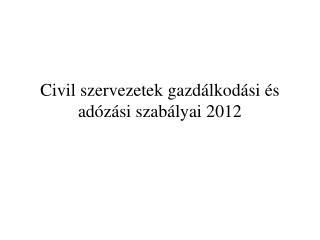 Civil szervezetek gazd�lkod�si �s ad�z�si szab�lyai 2012