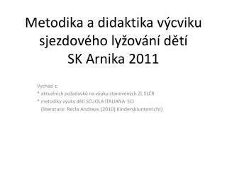 Metodika a didaktika výcviku sjezdového lyžování dětí SK Arnika 2011