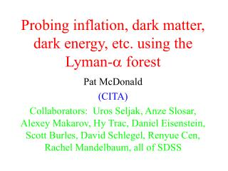 Probing inflation, dark matter, dark energy, etc. using the Lyman-   forest