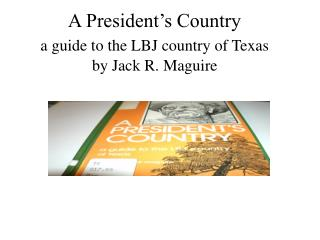 A President's Country a guide to the LBJ country of Texas by Jack R. Maguire