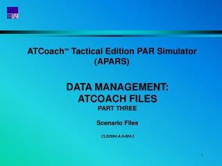 ATCoach   Tactical Edition PAR Simulator (APARS) DATA MANAGEMENT:  ATCOACH FILES PART THREE