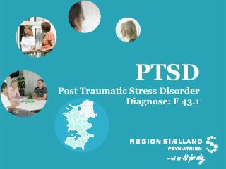 PTSD Post Traumatic Stress Disorder Diagnose: F 43.1