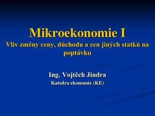 Mikroekonomie I Vliv změny ceny, důchodu a cen jiných statků na poptávku