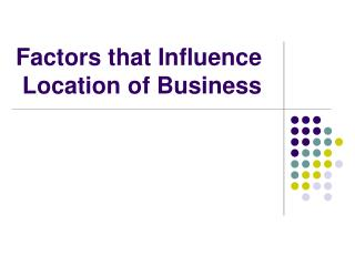 Factors that Influence   Location of Business