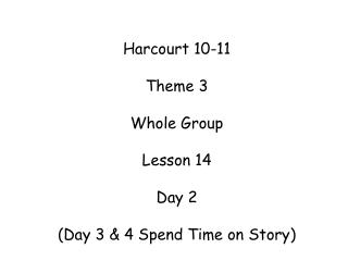 Harcourt 10-11 Theme 3 Whole Group Lesson 14 Day 2 (Day 3 & 4 Spend Time on Story)