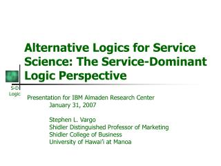 Alternative Logics for Service Science: The Service-Dominant Logic Perspective