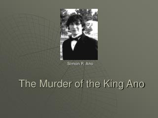 The Murder of the King Ano