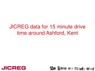 JICREG data for 15 minute drive time around Ashford, Kent