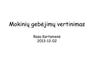 Mokinių gebėjimų vertinimas Rasa Kartanienė 2013-12-02