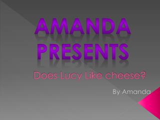 Does Lucy Like cheese?