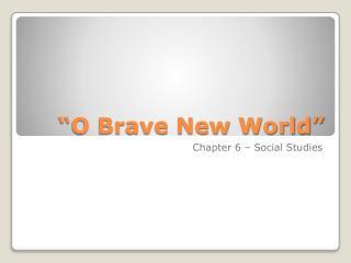"""O Brave New World"""