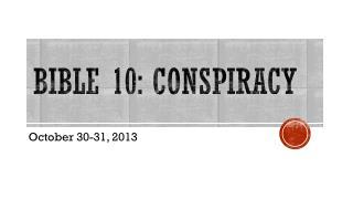 Bible 10: Conspiracy