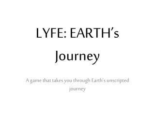 LYFE: EARTH�s Journey