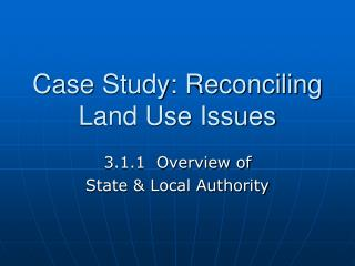 Case Study: Reconciling Land Use Issues