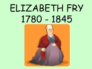 ELIZABETH FRY 1780 - 1845