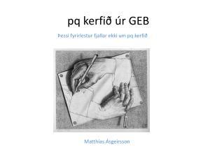 pq kerfið úr GEB