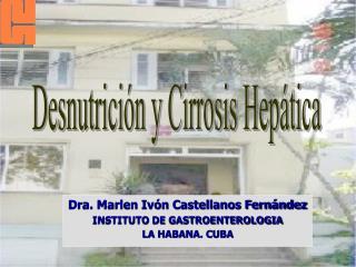 Dra. Marlen Iv n Castellanos Fern ndez INSTITUTO DE GASTROENTEROLOGIA LA HABANA. CUBA