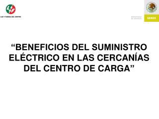 """""""BENEFICIOS DEL SUMINISTRO ELÉCTRICO EN LAS CERCANÍAS DEL CENTRO DE CARGA """""""