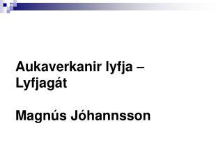 Aukaverkanir lyfja – Lyfjagát Magnús Jóhannsson
