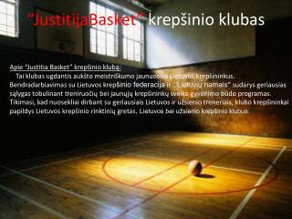 """Apie  """" Justitia Basket"""" krepšinio klubą:"""