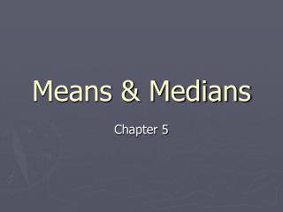 Means  Medians