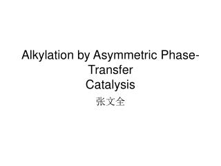 Alkylation by Asymmetric Phase-Transfer Catalysis