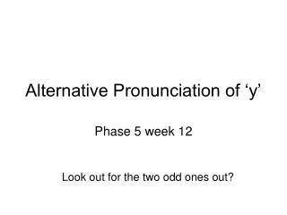 Alternative Pronunciation of  y